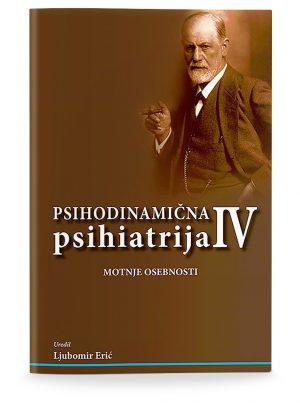 Ljubomir Erić: PSIHODINAMIČNA PSIHIATRIJA IV