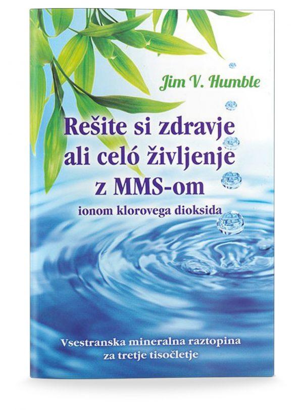 Jim V. Humble: REŠITE SI ZDRAVJE ALI CELÓ ŽIVLJENJE Z MMS-OM