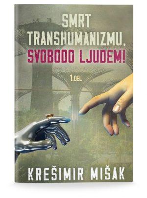 Krešimir Mišak: SMRT TRANSHUMANIZMU, SVOBODO LJUDEM! 1. del