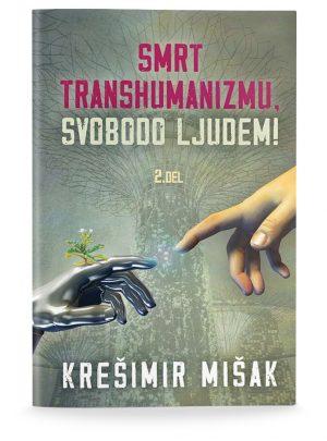 Krešimir Mišak: SMRT TRANSHUMANIZMU, SVOBODO LJUDEM! 2. del
