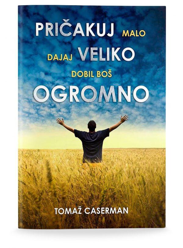 Tomaž Caserman: PRIČAKUJ MALO, DAJAJ VELIKO, DOBIL BOŠ OGROMNO