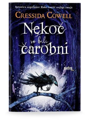 Cressida Cowell: NEKOČ SO BILI ČAROBNI (1. del)