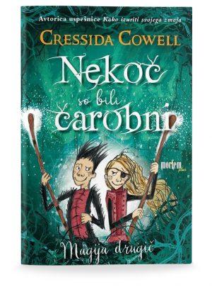 Cressida Cowell: NEKOČ SO BILI ČAROBNI: MAGIJA DRUGIČ (2. del)