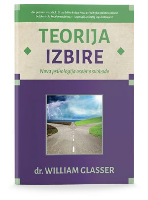 Dr. William Glasser: TEORIJA IZBIRE