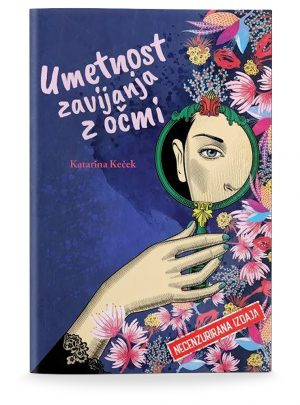 Katarina Keček: UMETNOST ZAVIJANJA Z OČMI (broširano)